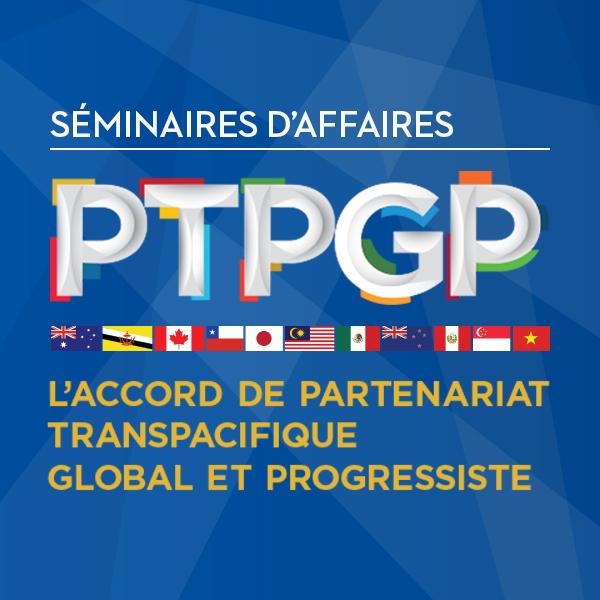 Séminaires d'affaires : L'Accord de partenariat transpacifique global et progressiste (PTPGP)